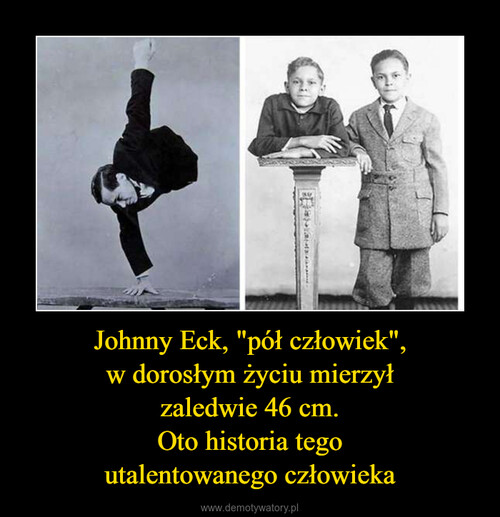 """Johnny Eck, """"pół człowiek"""", w dorosłym życiu mierzył zaledwie 46 cm. Oto historia tego utalentowanego człowieka"""