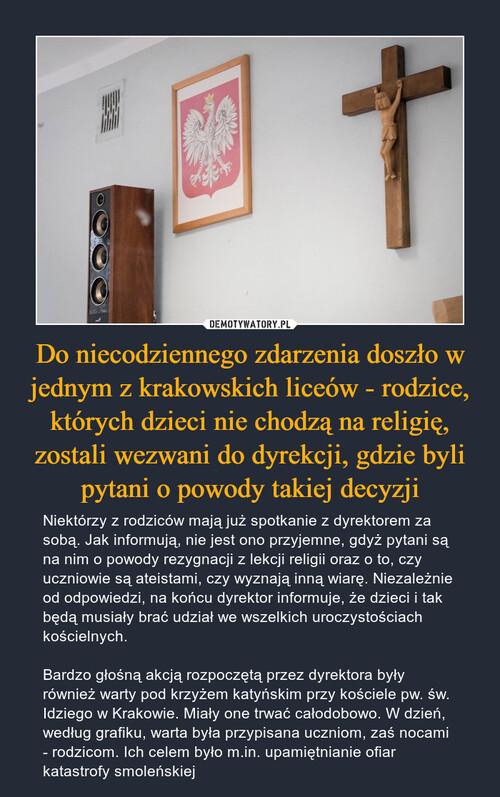 Do niecodziennego zdarzenia doszło w jednym z krakowskich liceów - rodzice, których dzieci nie chodzą na religię, zostali wezwani do dyrekcji, gdzie byli pytani o powody takiej decyzji