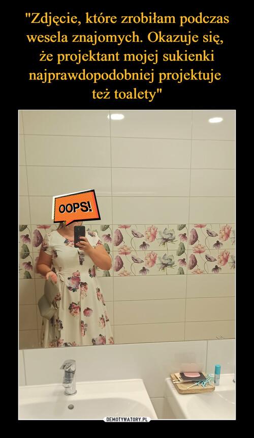 """""""Zdjęcie, które zrobiłam podczas wesela znajomych. Okazuje się,  że projektant mojej sukienki najprawdopodobniej projektuje  też toalety"""""""
