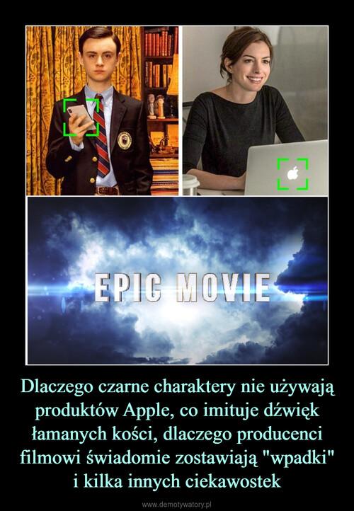 """Dlaczego czarne charaktery nie używają produktów Apple, co imituje dźwięk łamanych kości, dlaczego producenci filmowi świadomie zostawiają """"wpadki"""" i kilka innych ciekawostek"""