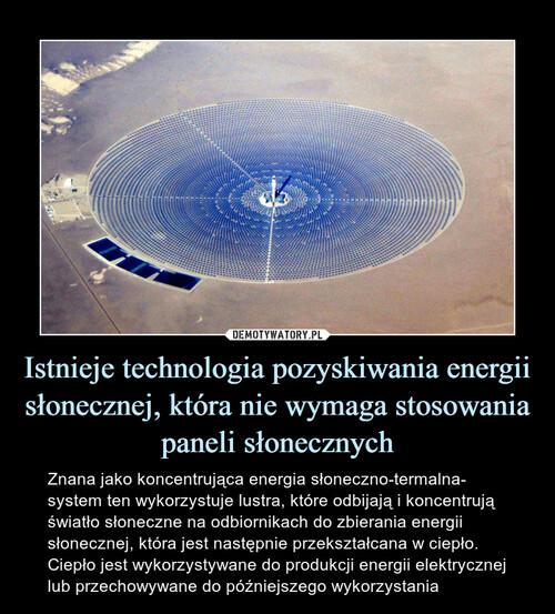 Istnieje technologia pozyskiwania energii słonecznej, która nie wymaga stosowania paneli słonecznych