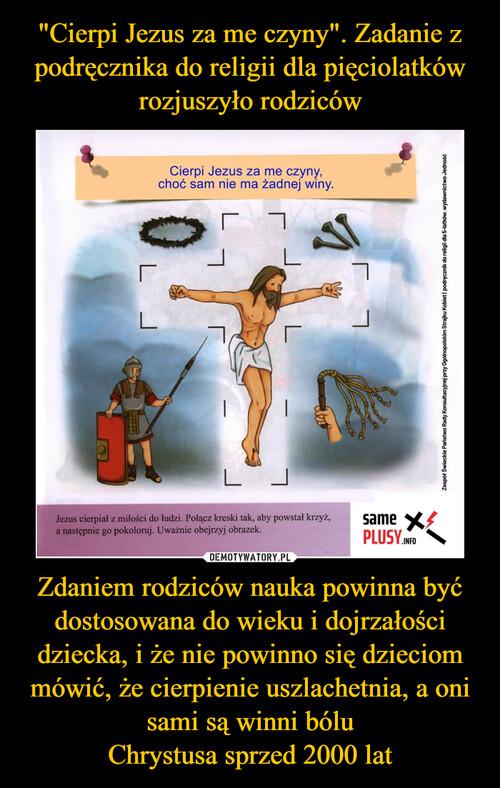 """""""Cierpi Jezus za me czyny"""". Zadanie z podręcznika do religii dla pięciolatków rozjuszyło rodziców Zdaniem rodziców nauka powinna być dostosowana do wieku i dojrzałości dziecka, i że nie powinno się dzieciom mówić, że cierpienie uszlachetnia, a oni sami są winni bólu Chrystusa sprzed 2000 lat"""