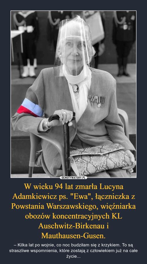 """W wieku 94 lat zmarła Lucyna Adamkiewicz ps. """"Ewa"""", łączniczka z Powstania Warszawskiego, więźniarka obozów koncentracyjnych KL Auschwitz-Birkenau i Mauthausen-Gusen."""