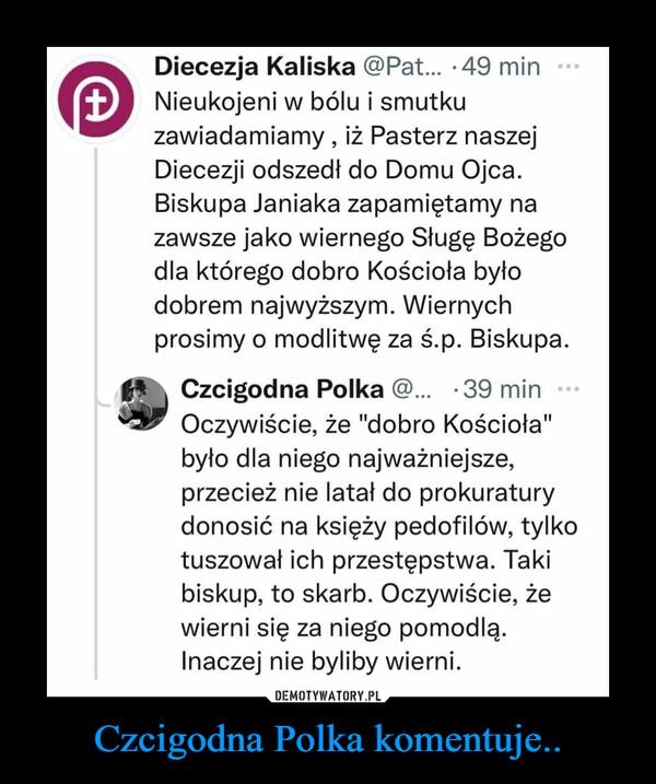 Czcigodna Polka komentuje.. –