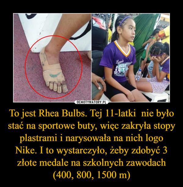 To jest Rhea Bulbs. Tej 11-latki  nie było stać na sportowe buty, więc zakryła stopy plastrami i narysowała na nich logo Nike. I to wystarczyło, żeby zdobyć 3 złote medale na szkolnych zawodach (400, 800, 1500 m) –