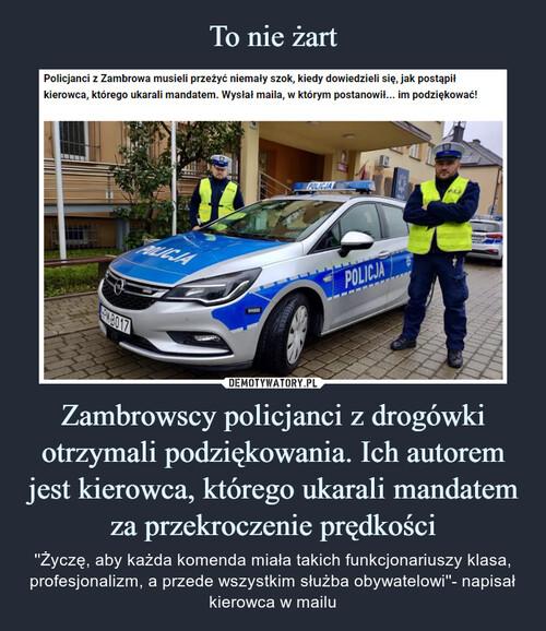 To nie żart Zambrowscy policjanci z drogówki otrzymali podziękowania. Ich autorem jest kierowca, którego ukarali mandatem za przekroczenie prędkości