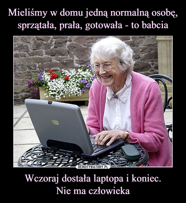 Wczoraj dostała laptopa i koniec.Nie ma człowieka –