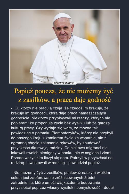 Papież poucza, że nie możemy żyć  z zasiłków, a praca daje godność