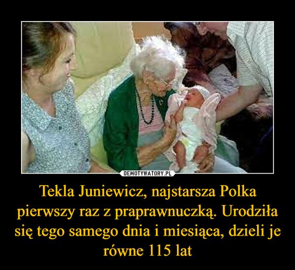 Tekla Juniewicz, najstarsza Polka pierwszy raz z praprawnuczką. Urodziła się tego samego dnia i miesiąca, dzieli je równe 115 lat –
