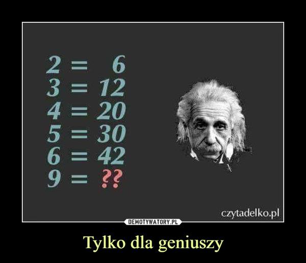 Tylko dla geniuszy